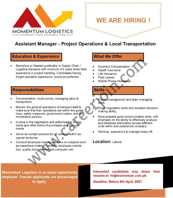 Momentum Logistics Jobs April 2021:  Organization: Momentum Logistics Position: Assistant Manager – Project Operations & Local Transportation Experience: Min 4-5 years Qualification: Bachelors or Master preferably in Supply Chain / Logistics Job Location: Lahore