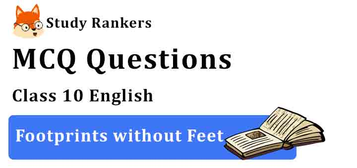 MCQ Questions for Class 10 English Footprints without Feet