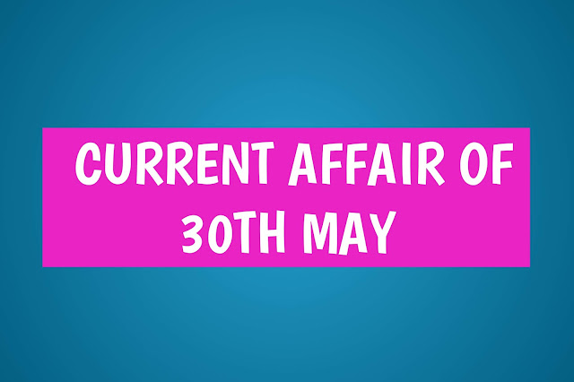 Current Affairs - 2019 - Current Affairs Today 30th May 2019