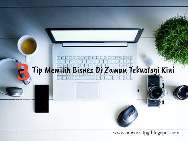 3 Tip Mudah Pilih Bisnes Di Zaman Teknologi Kini