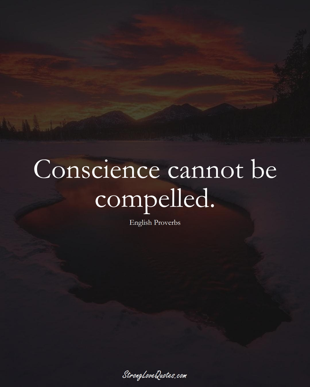 Conscience cannot be compelled. (English Sayings);  #EuropeanSayings
