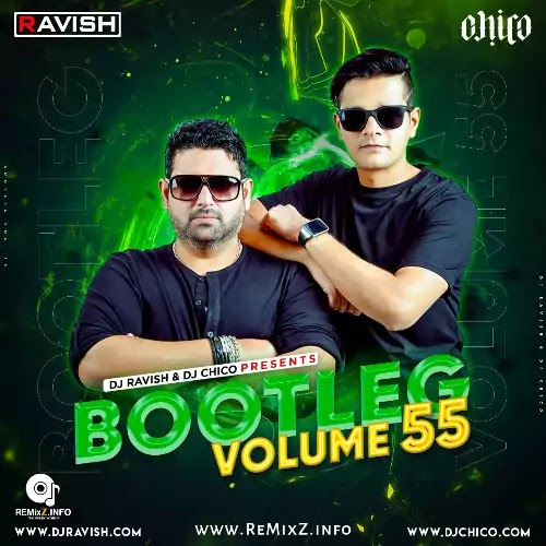Bootleg Vol. 55 - DJ Ravish & DJ Chico