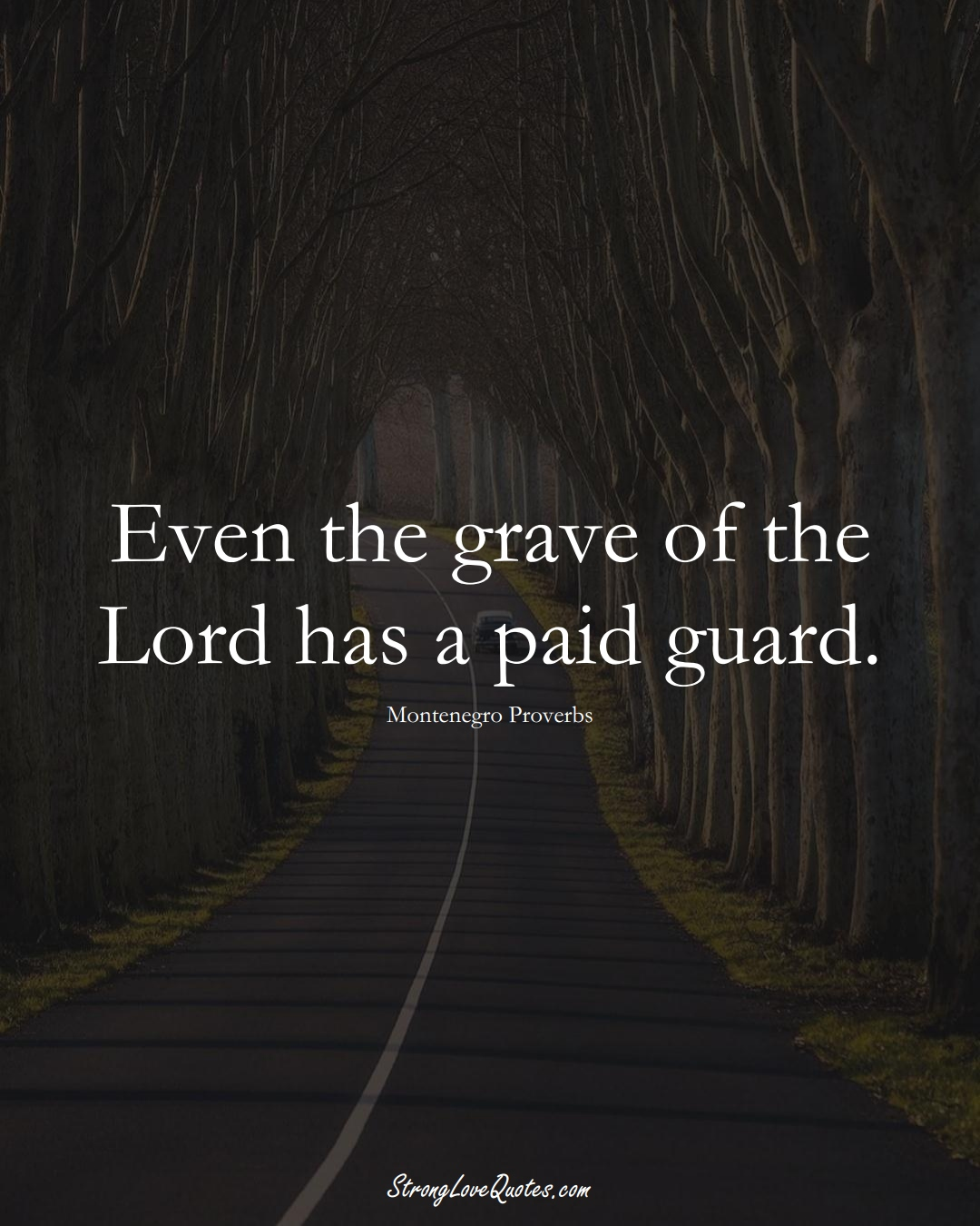 Even the grave of the Lord has a paid guard. (Montenegro Sayings);  #EuropeanSayings