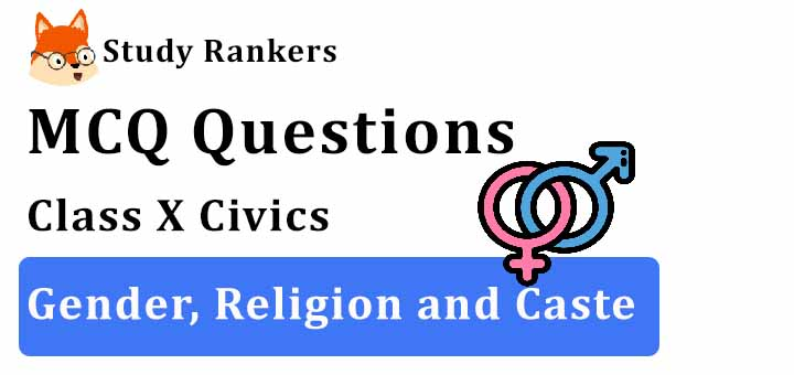 MCQ Questions for Class 10 Civics: Ch 4 Gender, Religion and Caste