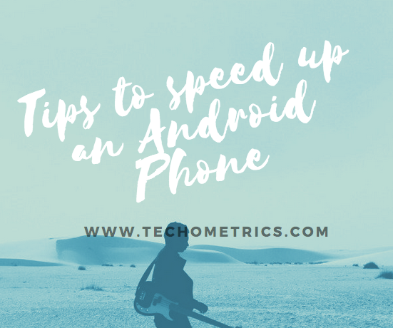 Tips to speed up an Android Phone