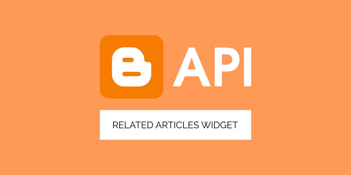 Cara Membuat Widget Related Articles Dengan Blogger API