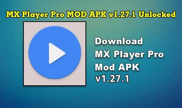 تحميل تطبيق MX Player Pro MOD APK v1.27.1 Unlocked للاندرويد.