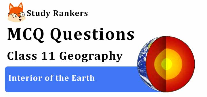 MCQ Questions for Class 11 Geography: Ch 3 Interior of the Earth
