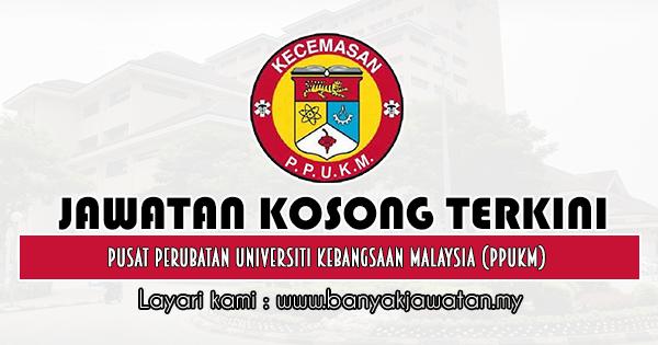 Jawatan Kosong 2019 di Pusat Perubatan Universiti Kebangsaan Malaysia (PPUKM)