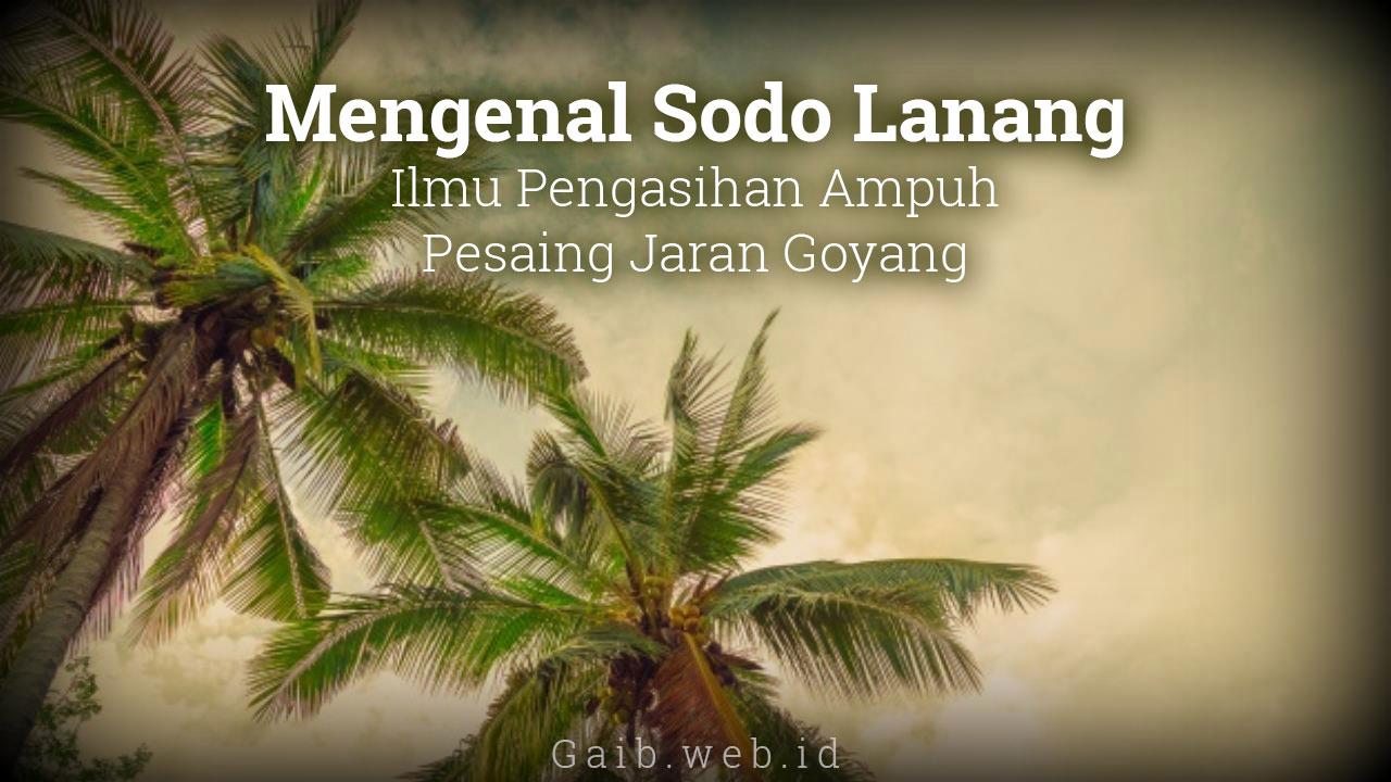 Mengenal Sodo Lanang, Ilmu Pengasihan Ampuh Pesaing Jaran Goyang