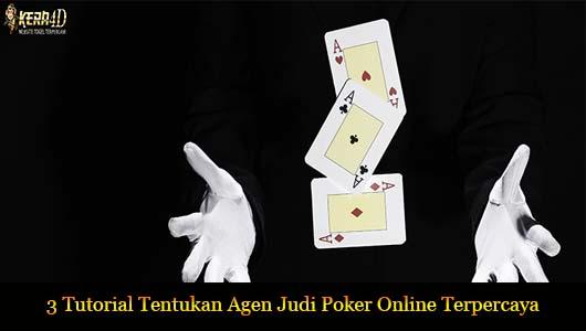 3 Tutorial Tentukan Agen Judi Poker Online Terpercaya
