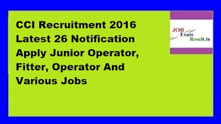 CCI Recruitment 2016 Latest 26 Notification Apply Junior Operator, Fitter, Operator And Various Jobs