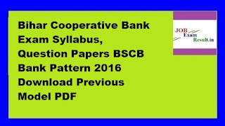 Bihar Cooperative Bank Exam Syllabus, Question Papers BSCB Bank Pattern 2016 Download Previous Model PDF