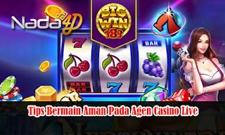Tips Bermain Aman Pada Agen Casino Live