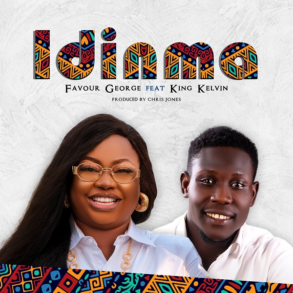 [MUSIC & VIDEO]  Idinma by Favour George [Ft. Kelvin King]