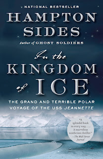 In the Kingdom of Ice The Grand and Terrible Polar Voyage of the USS Jeannette by Hampton Sides
