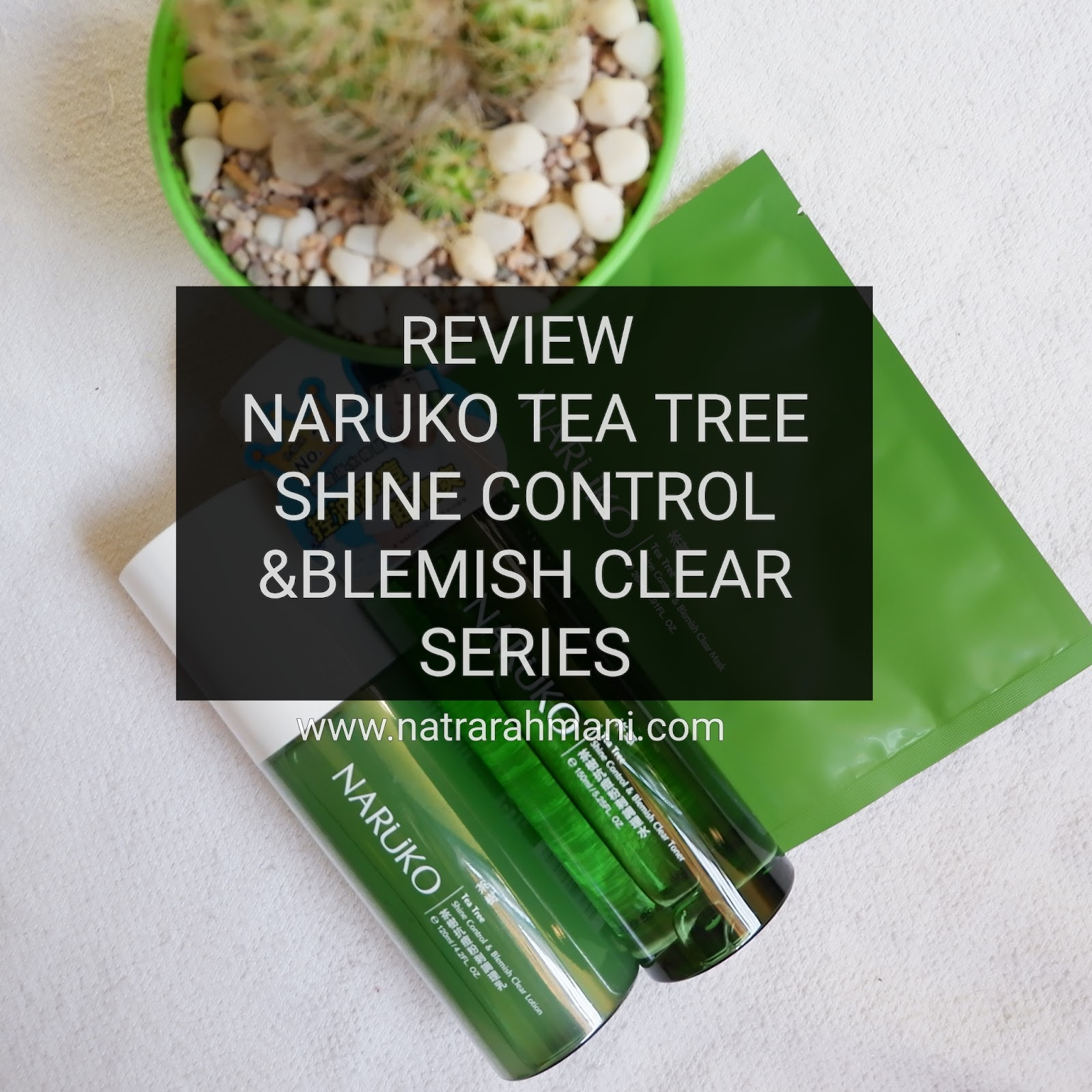 review-naruko-tea-tree-series-natrarahmani