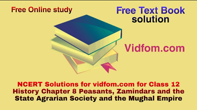 NCERT Solutions for vidfom.com for Class 12 History Chapter 8 Peasants, Zamindars and the State Agrarian Society and the Mughal Empire (किसान, जमींदार और राज्य) Hindi Medium