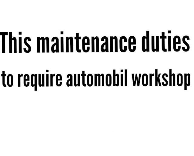 This maintenance duties to require automobil workshop.