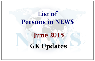 List of Persons in NEWS- June 2015