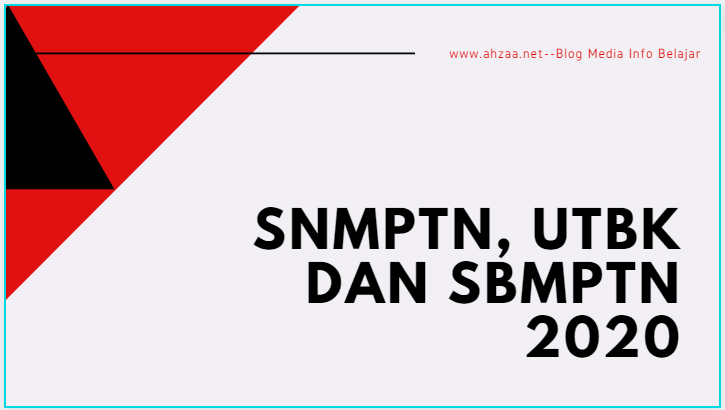 Informasi Penting Penerimaan Mahasiswa Baru Ptn 2020 Snmptn Utbk Dan Sbmptn 2020 Ahzaa Net