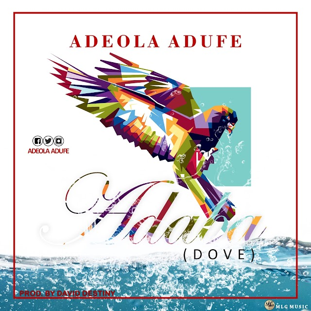 [GOSPEL MUSIC] Adeola Adufe- Adaba (dove) (AUDIO + VIDEO)