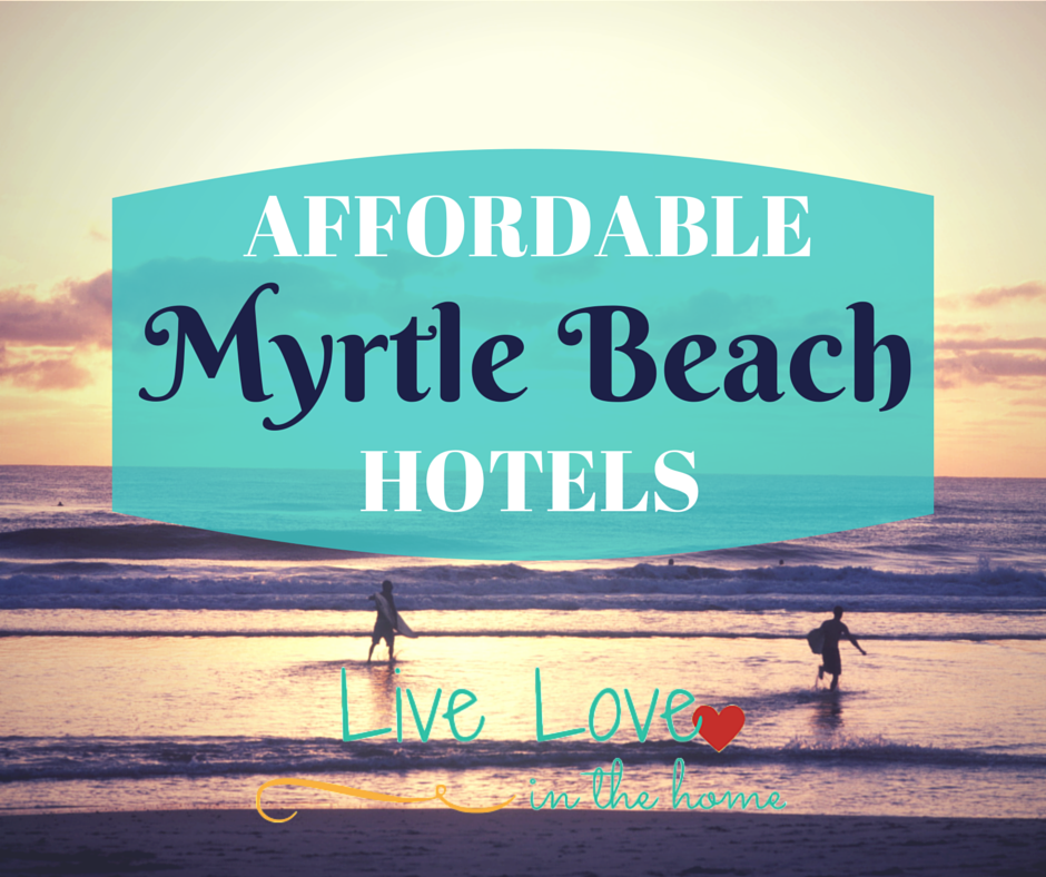 Affordable Myrtle Beach Hotels | Live Love in the Home