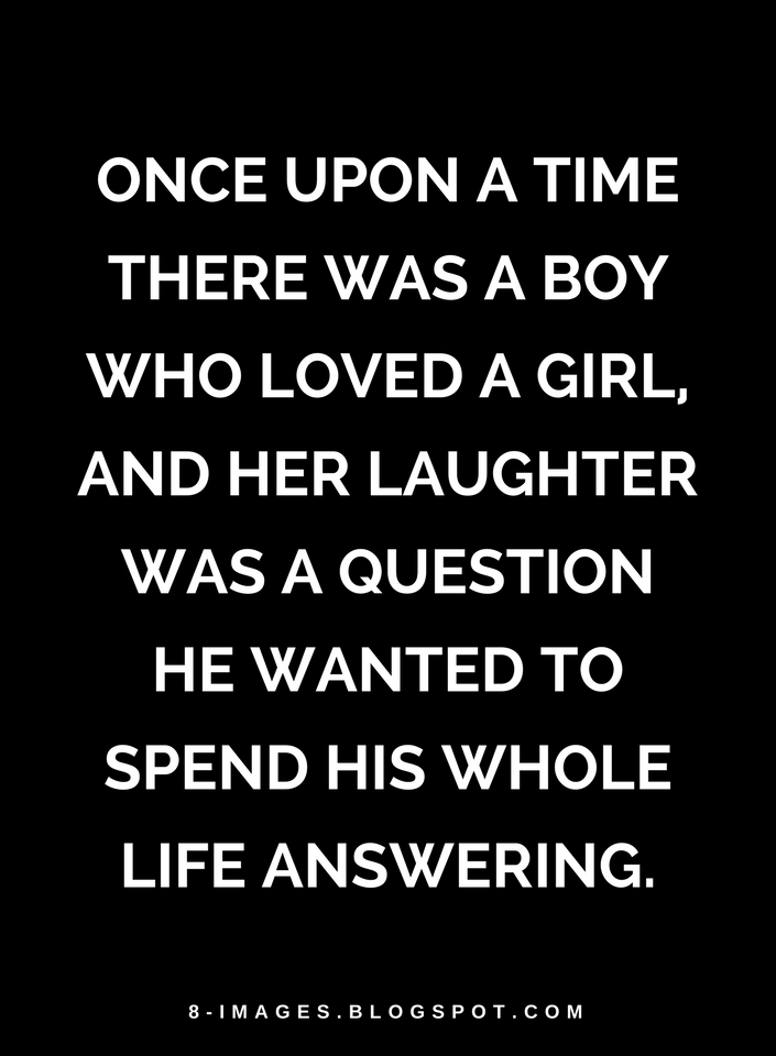 Quotes Once Upon A Time There Was A Boy Who Loved A Girl And Her