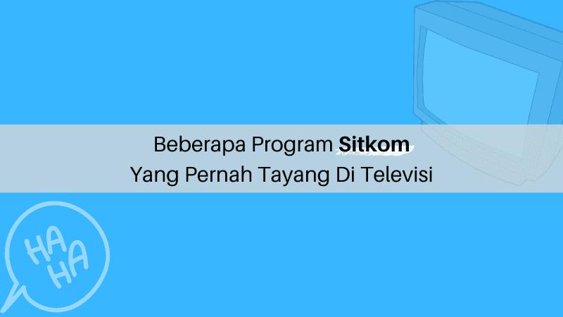Beberapa Program Sitkom Yang Pernah Tayang Di Televisi