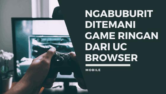 Ngabuburit Ditemani Game Ringan Dari Uc Browser