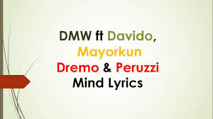 LYRICS: Mind - DMW feat. Davido, MayorKun, Dremo & Peruzzi | TheReelPluG Lyrics