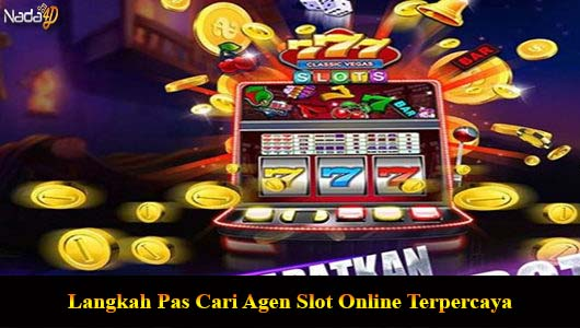 Langkah Pas Cari Agen Slot Online Terpercaya