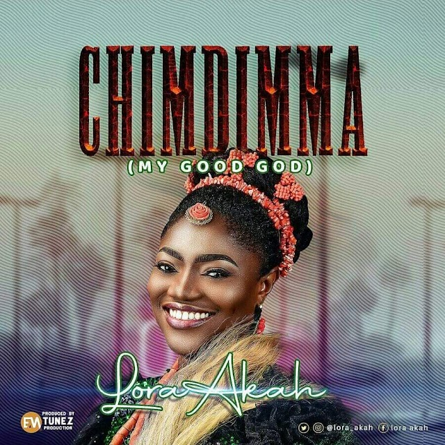 [Music + Video] Chimdimma by Lora Akah
