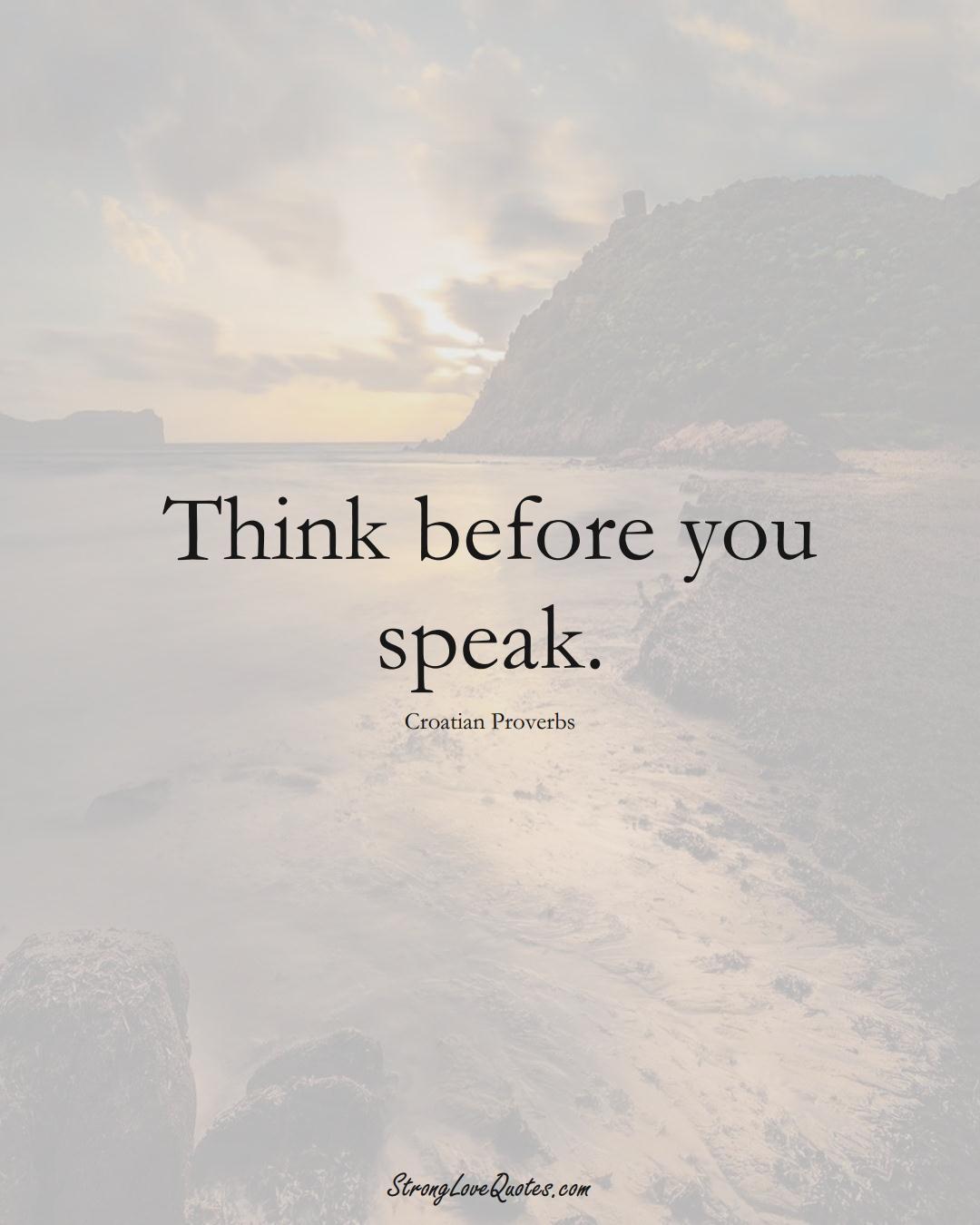 Think before you speak. (Croatian Sayings);  #EuropeanSayings