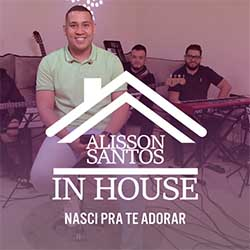 Nasci pra Adorar (In House) - Alisson Santos