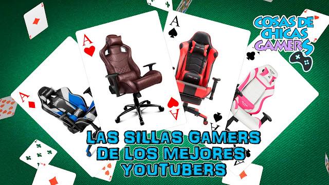 LAS SILLAS GAMERS DE LOS MEJORES YOUTUBERS