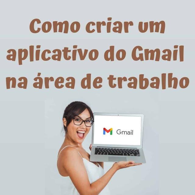 Como criar um aplicativo do Gmail na área de trabalho