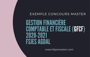 Exemple Concours Master Gestion Financière Comptable et Fiscale (GFCF) 2020-2021 - Fsjes Agdal
