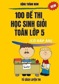 100 Đề Thi Học Sinh Giỏi Toán 5 (Có Đáp Án) - Đặng Thành Nam