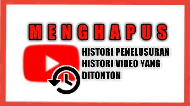 Cara Menghapus Histori Pencarian dan Tontonan di YouTube