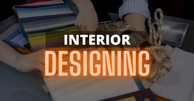 इंटीरियर डिजाइनिंग (Interior Designing) क्या है?