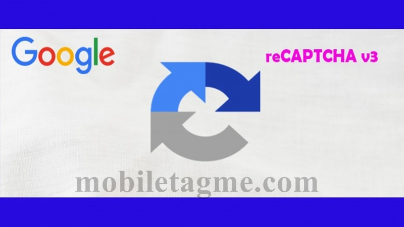 Google has Launched reCAPTCHA v3 - Mobiletagme