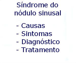 Síndrome do nódulo sinusal causas sintomas diagnóstico tratamento prevenção riscos complicações