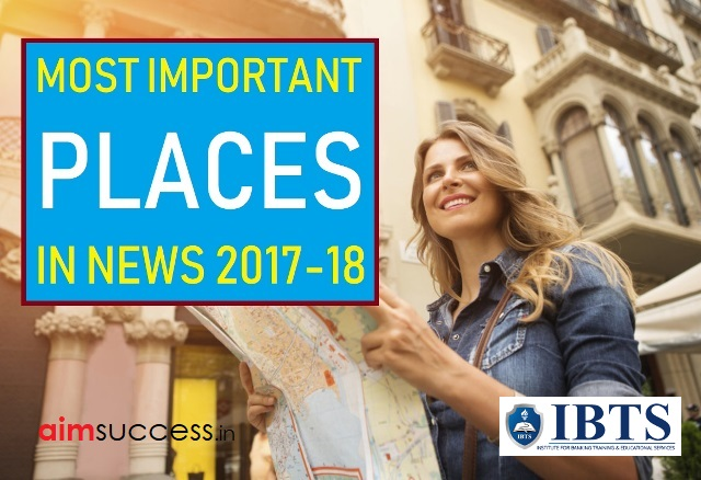 MOST IMPORTANT PLACES IN NEWS 2017-18