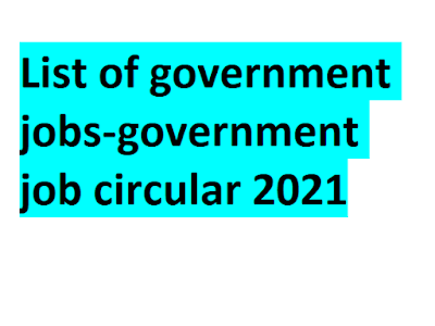 List of government jobs-government job circular 2021