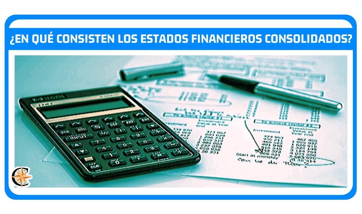 ¿En qué consisten los estados financieros consolidados?