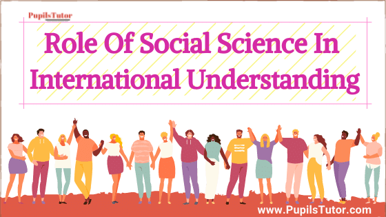 How Do Social Studies Promote International Understanding? -  Role And Ways | Importance Of Social Science In International Understanding Development