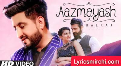 Aazmayash आजमाइश Song Lyrics | Balraj | Latest Punjabi Song 2020