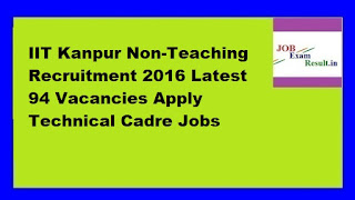 IIT Kanpur Non-Teaching Recruitment 2016 Latest 94 Vacancies Apply Technical Cadre Jobs