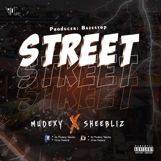 MUSIC : Mudexy ft.  Sheebliz - Street